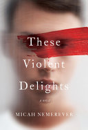 "Image for ""These Violent Delights"""