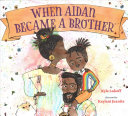 "Image for ""When Aidan Became a Brother"""