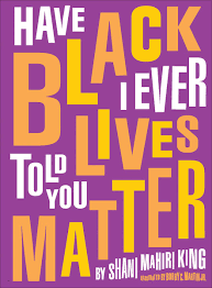 Have I Ever Told Your Black Lives Matter by Shani Mahiri King Illustrated by Bobby C. Martin Jr. Book Cover