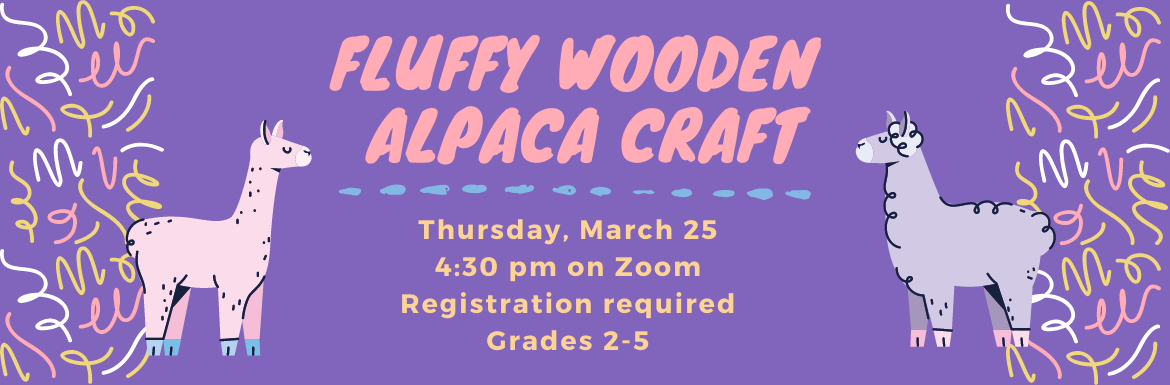 Fluffy Wooden Alpaca Craft. Thursday, March 25 4:30 pm on Zoom. Registration required. Grades 2-5.