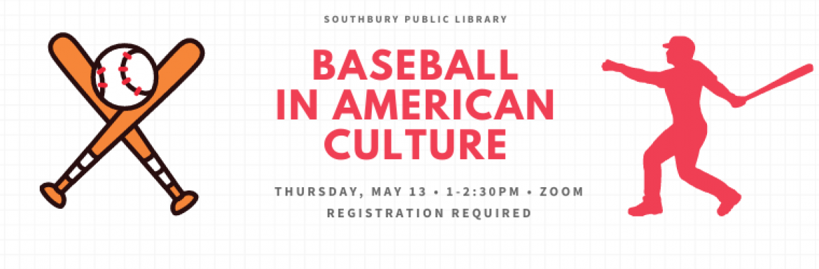 Image of Southbury Public Library, Baseball in American Culture,  Thursday, May 13, from 1-2:30pm, On Zoom, Registration Required