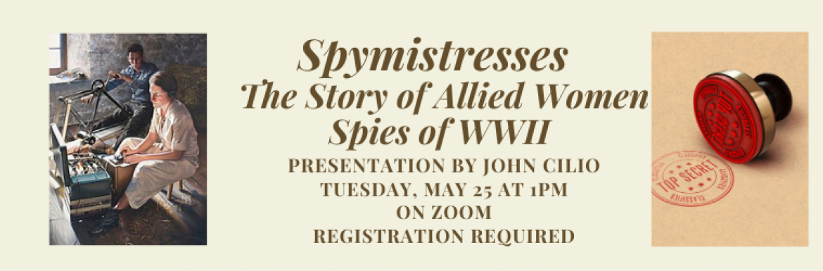 Image of Spymistresses: The Story of Allied Women Spies of World War II, Presentation by John Cilio, Tuesday May 25 at 1pm on Zoom, Registration Required